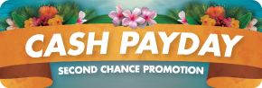 Cash Payday Second Chance Promotion