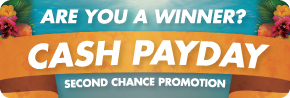 Cash Payday Second Chance Promotion - Are You A Winner